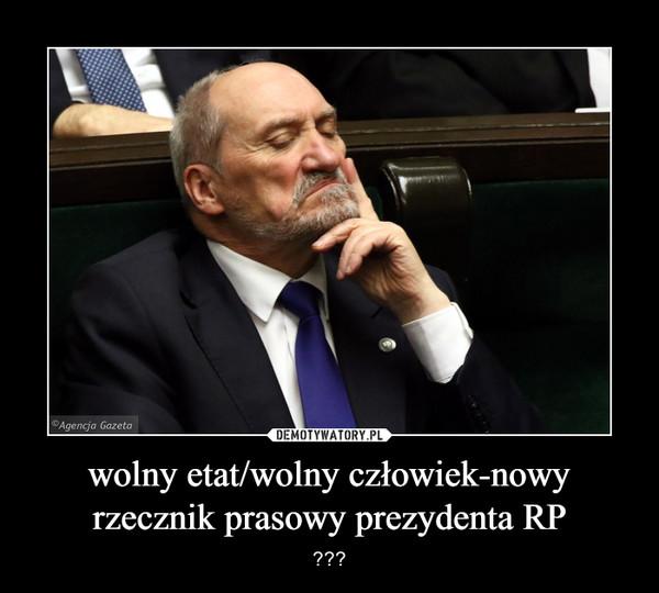wolny etat/wolny człowiek-nowy rzecznik prasowy prezydenta RP – ???