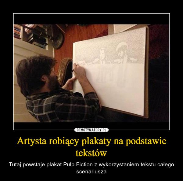 Artysta robiący plakaty na podstawie tekstów – Tutaj powstaje plakat Pulp Fiction z wykorzystaniem tekstu całego scenariusza