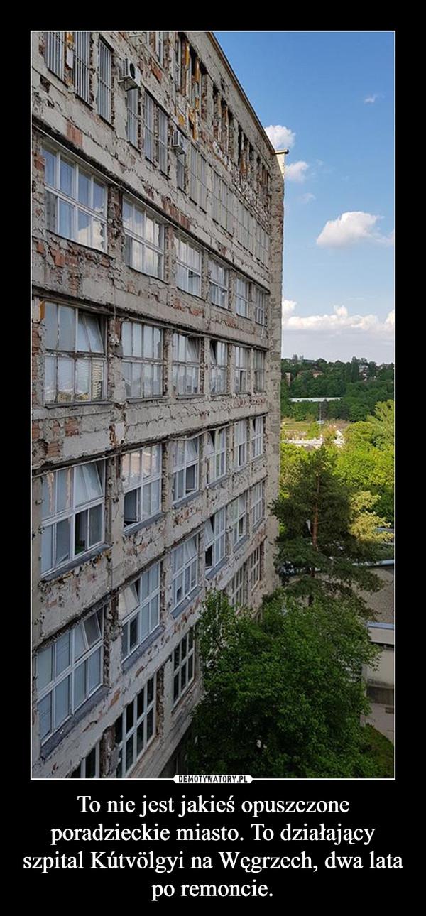 To nie jest jakieś opuszczone poradzieckie miasto. To działający szpital Kútvölgyi na Węgrzech, dwa lata po remoncie. –