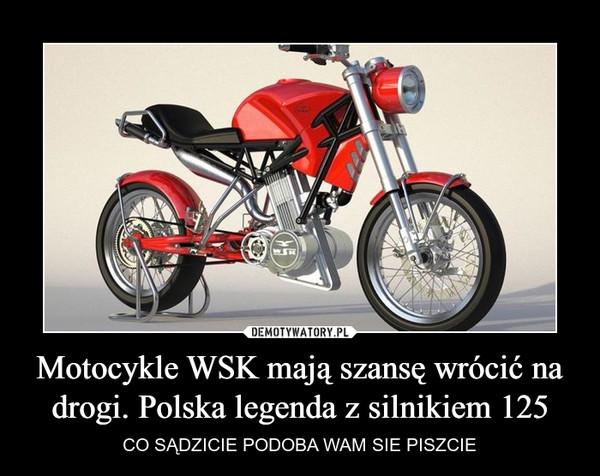 Motocykle WSK mają szansę wrócić na drogi. Polska legenda z silnikiem 125 – CO SĄDZICIE PODOBA WAM SIE PISZCIE