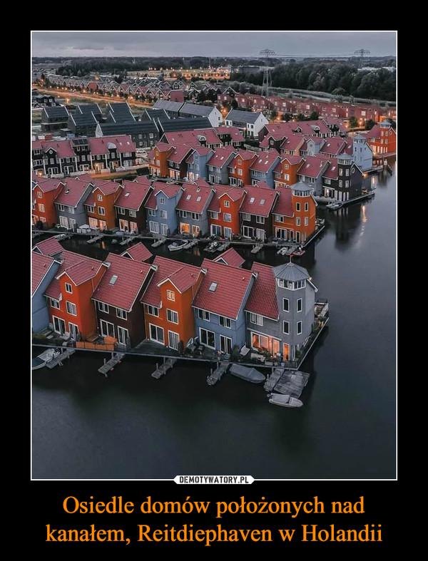 Osiedle domów położonych nad kanałem, Reitdiephaven w Holandii –