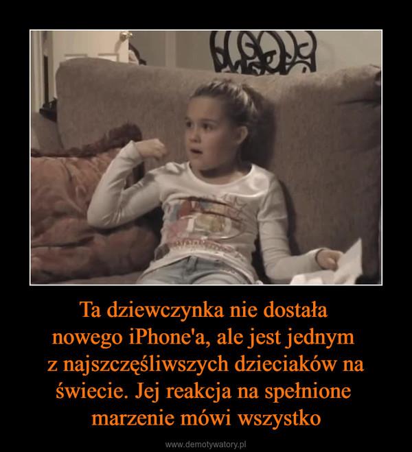 Ta dziewczynka nie dostała nowego iPhone'a, ale jest jednym z najszczęśliwszych dzieciaków na świecie. Jej reakcja na spełnione marzenie mówi wszystko –