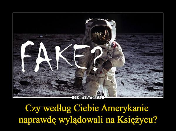 Czy według Ciebie Amerykanie naprawdę wylądowali na Księżycu? –