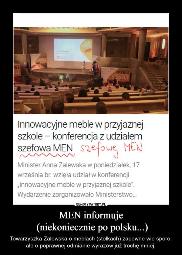MEN informuje (niekoniecznie po polsku...) – Towarzyszka Zalewska o meblach (stołkach) zapewne wie sporo, ale o poprawnej odmianie wyrazów już trochę mniej.