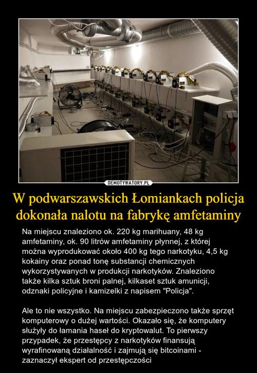 W podwarszawskich Łomiankach policja dokonała nalotu na fabrykę amfetaminy