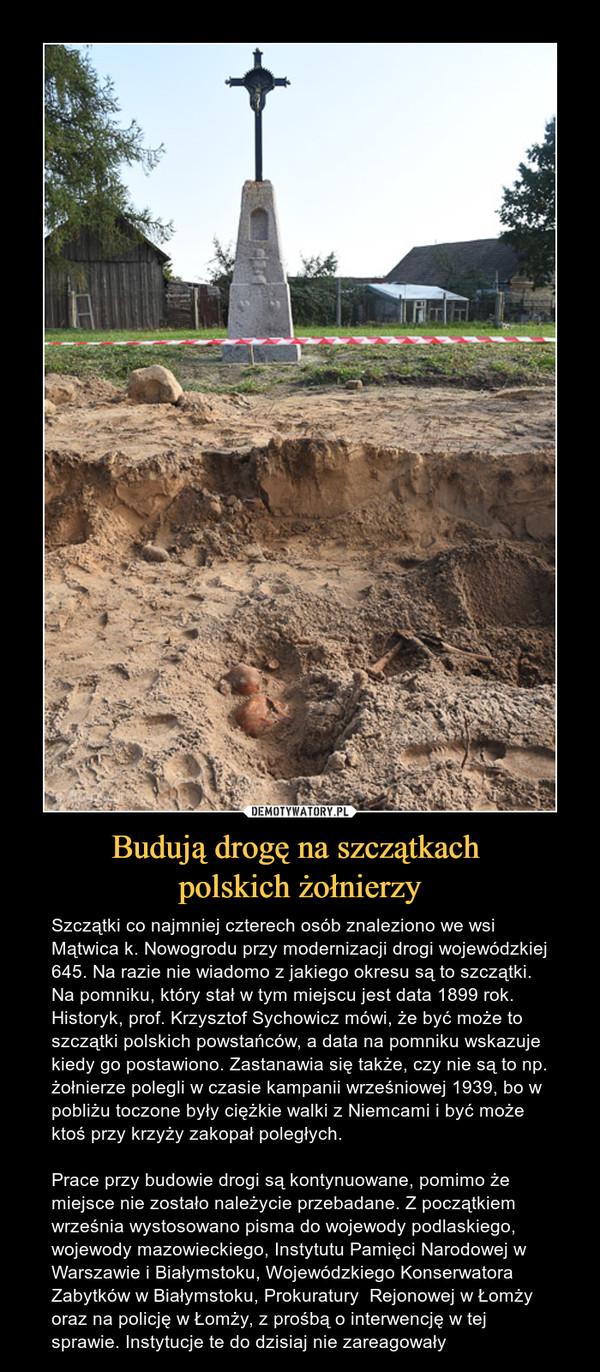 Budują drogę na szczątkach polskich żołnierzy – Szczątki co najmniej czterech osób znaleziono we wsi Mątwica k. Nowogrodu przy modernizacji drogi wojewódzkiej 645. Na razie nie wiadomo z jakiego okresu są to szczątki. Na pomniku, który stał w tym miejscu jest data 1899 rok. Historyk, prof. Krzysztof Sychowicz mówi, że być może to szczątki polskich powstańców, a data na pomniku wskazuje kiedy go postawiono. Zastanawia się także, czy nie są to np. żołnierze polegli w czasie kampanii wrześniowej 1939, bo w pobliżu toczone były ciężkie walki z Niemcami i być może ktoś przy krzyży zakopał poległych.Prace przy budowie drogi są kontynuowane, pomimo że miejsce nie zostało należycie przebadane. Z początkiem września wystosowano pisma do wojewody podlaskiego, wojewody mazowieckiego, Instytutu Pamięci Narodowej w Warszawie i Białymstoku, Wojewódzkiego Konserwatora Zabytków w Białymstoku, Prokuratury  Rejonowej w Łomży oraz na policję w Łomży, z prośbą o interwencję w tej sprawie. Instytucje te do dzisiaj nie zareagowały