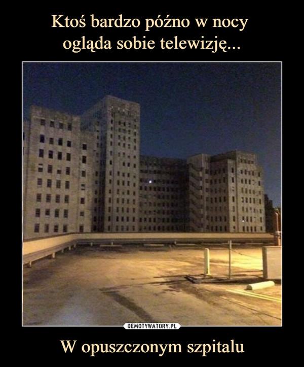 W opuszczonym szpitalu –