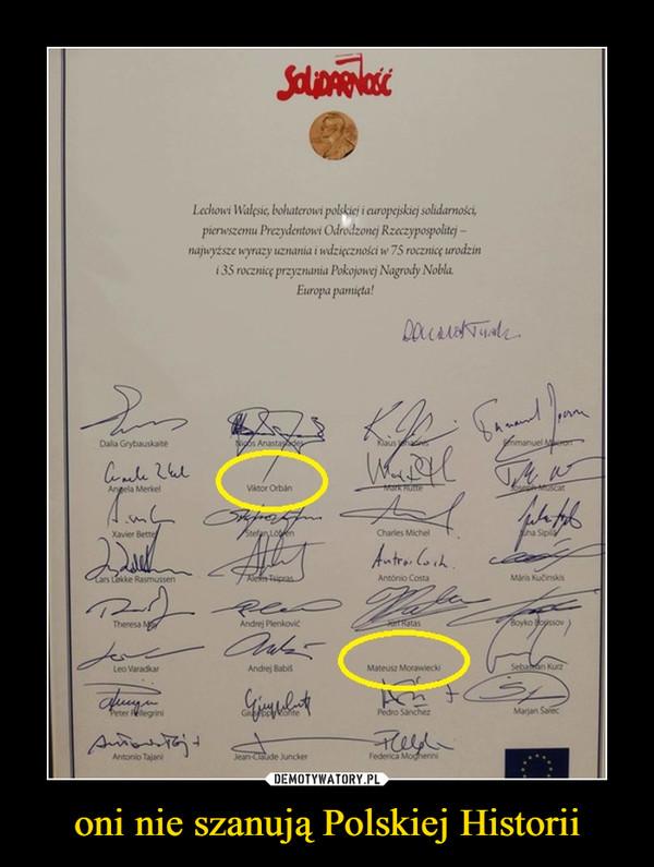 oni nie szanują Polskiej Historii –