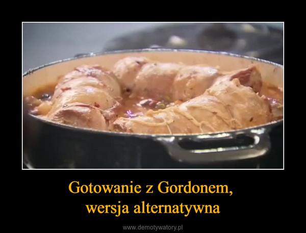 Gotowanie z Gordonem, wersja alternatywna –