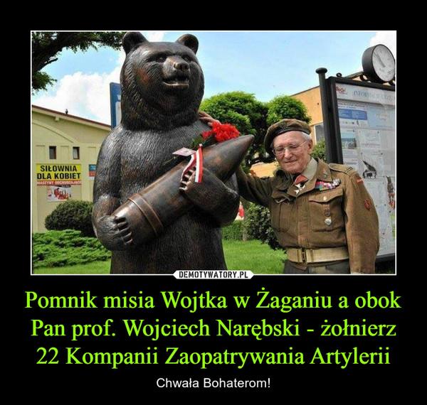 Pomnik misia Wojtka w Żaganiu a obok Pan prof. Wojciech Narębski - żołnierz 22 Kompanii Zaopatrywania Artylerii – Chwała Bohaterom!