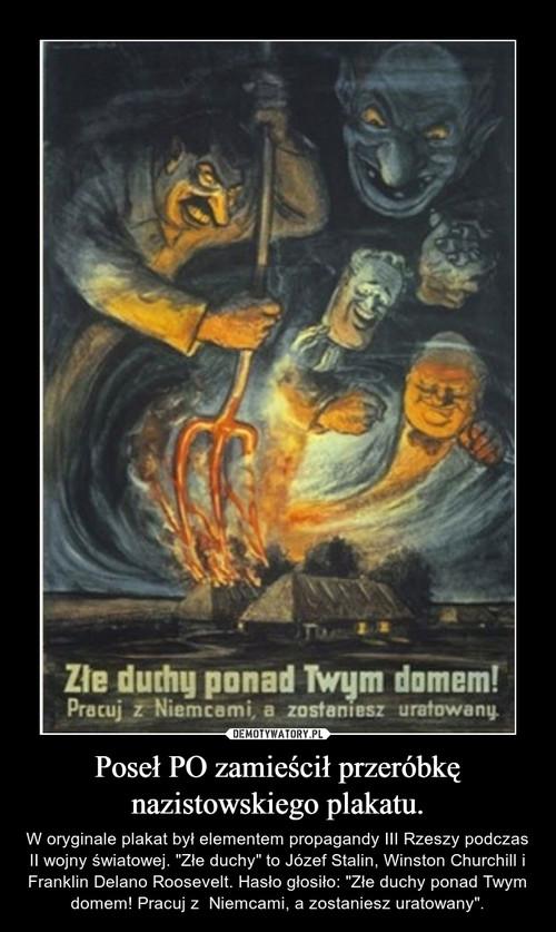 Poseł PO zamieścił przeróbkę nazistowskiego plakatu.