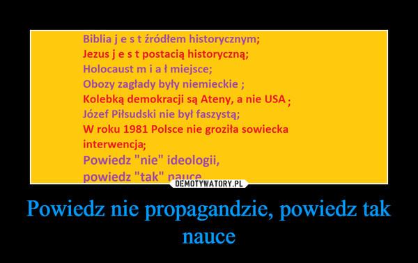 Powiedz nie propagandzie, powiedz tak nauce –