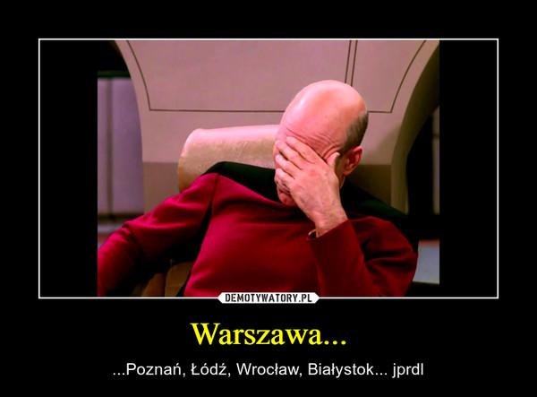 Warszawa... – ...Poznań, Łódź, Wrocław, Białystok... jprdl
