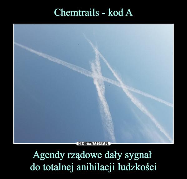 Agendy rządowe dały sygnał do totalnej anihilacji ludzkości –