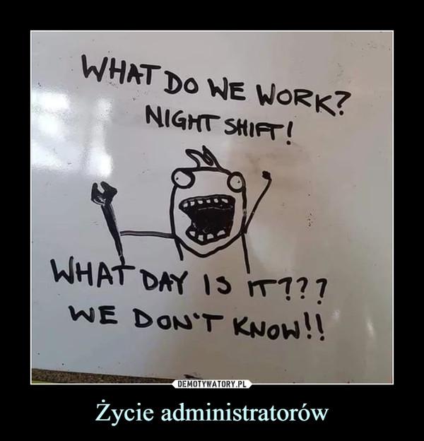 Życie administratorów –