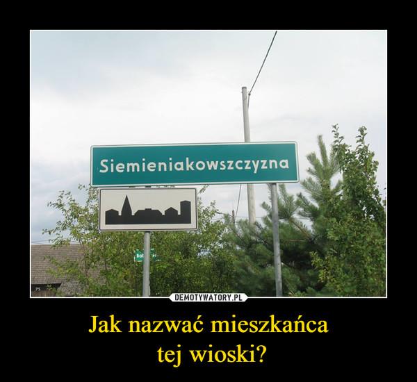 Jak nazwać mieszkańca tej wioski? –