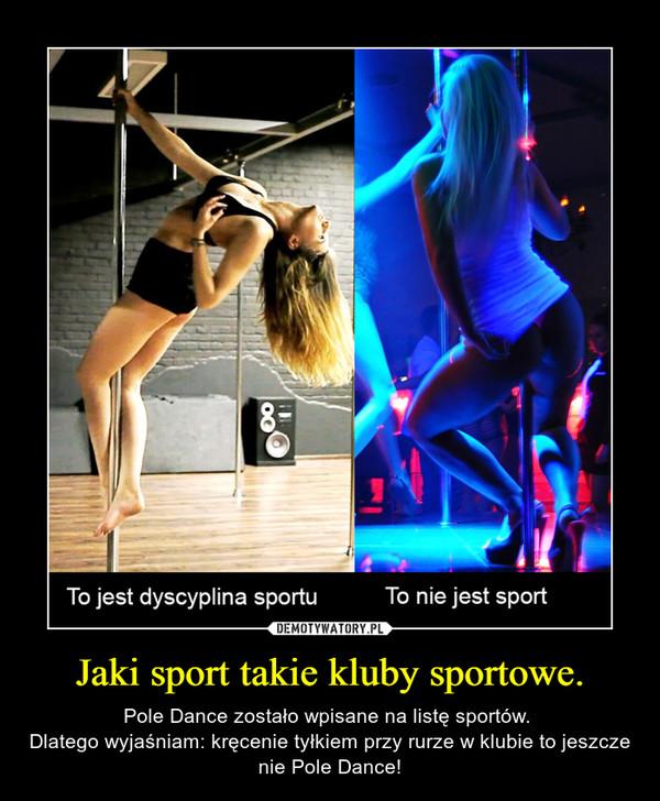 Jaki sport takie kluby sportowe. – Pole Dance zostało wpisane na listę sportów. Dlatego wyjaśniam: kręcenie tyłkiem przy rurze w klubie to jeszcze nie Pole Dance!