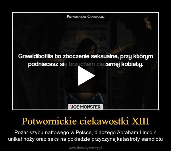 Potwornickie ciekawostki XIII – Pożar szybu naftowego w Polsce, dlaczego Abraham Lincoln unikał noży oraz seks na pokładzie przyczyną katastrofy samolotu