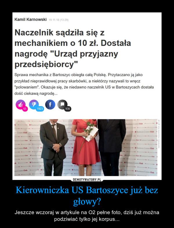 Kierowniczka US Bartoszyce już bez głowy? – Jeszcze wczoraj w artykule na O2 pełne foto, dziś już można podziwiać tylko jej korpus...