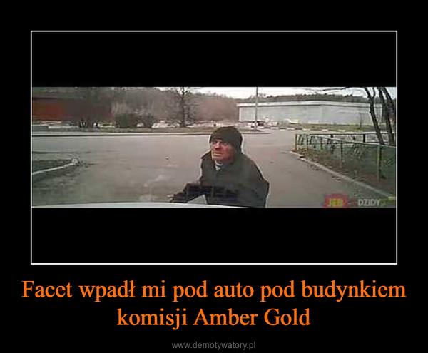 Facet wpadł mi pod auto pod budynkiem komisji Amber Gold –