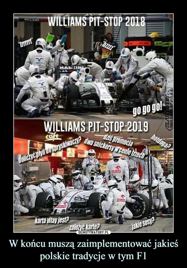 W końcu muszą zaimplementować jakieś polskie tradycje w tym F1 –