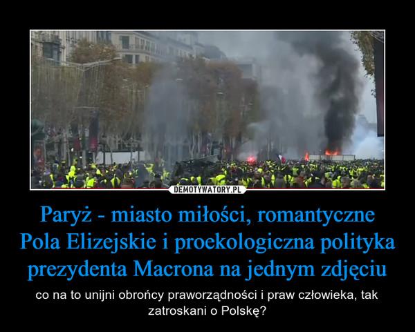 Paryż - miasto miłości, romantyczne Pola Elizejskie i proekologiczna polityka prezydenta Macrona na jednym zdjęciu – co na to unijni obrońcy praworządności i praw człowieka, tak zatroskani o Polskę?