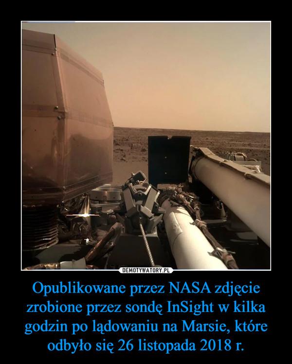 Opublikowane przez NASA zdjęcie zrobione przez sondę InSight w kilka godzin po lądowaniu na Marsie, które odbyło się 26 listopada 2018 r. –