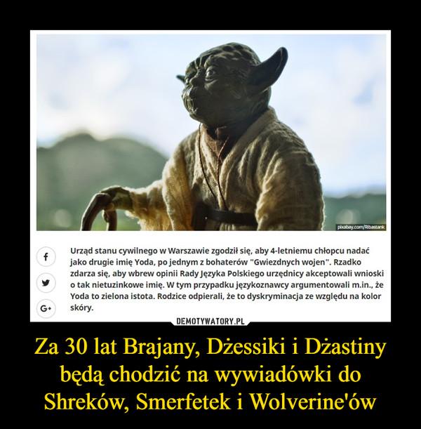 """Za 30 lat Brajany, Dżessiki i Dżastiny będą chodzić na wywiadówki do Shreków, Smerfetek i Wolverine'ów –  Urząd stanu cywilnego w Warszawie zgodził się, aby 4-letniemu chłopcu nadać jako drugie imię Yoda, po jednym z bohaterów """"Gwiezdnych wojen"""". Rzadko zdarza się, aby wbrew opinii Rady Języka Polskiego urzędnicy akceptowali wnioski o tak nietuzinkowe imię. W tym przypadku językoznawcy argumentowali m.in., że Yoda to zielona istota. Rodzice odpierali, że to dyskryminacja ze względu na kolor skóry."""