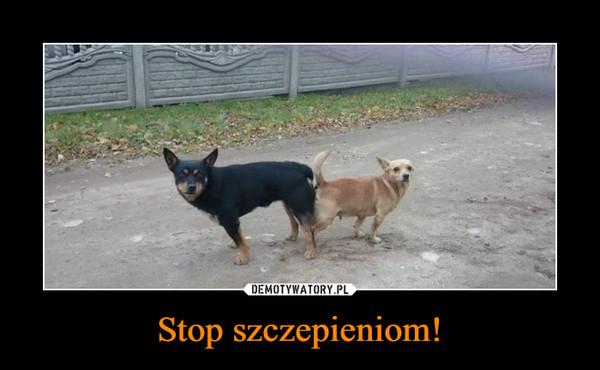 Stop szczepieniom! –