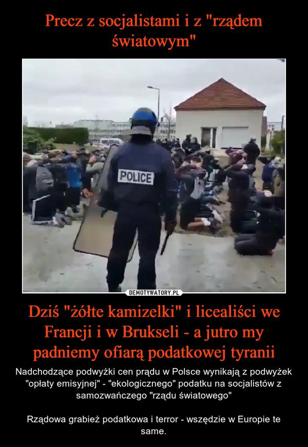 """Dziś """"żółte kamizelki"""" i licealiści we Francji i w Brukseli - a jutro my padniemy ofiarąpodatkowej tyranii – Nadchodzące podwyżki cen prądu w Polsce wynikają z podwyżek """"opłaty emisyjnej"""" - """"ekologicznego"""" podatku na socjalistów z samozwańczego """"rządu światowego""""Rządowa grabież podatkowa i terror - wszędzie w Europie te same."""