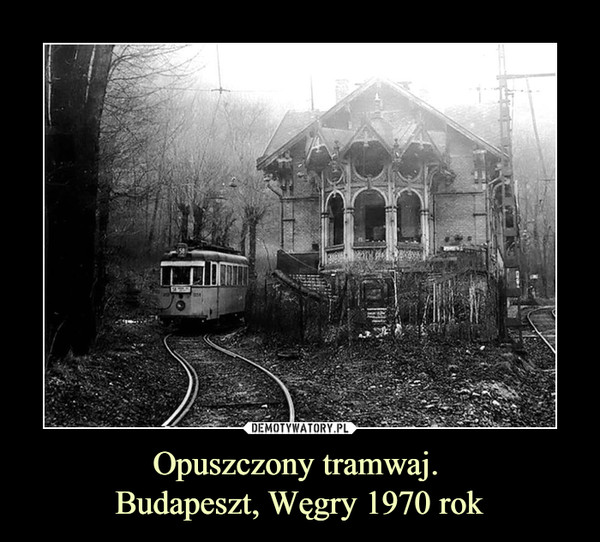 Opuszczony tramwaj. Budapeszt, Węgry 1970 rok –