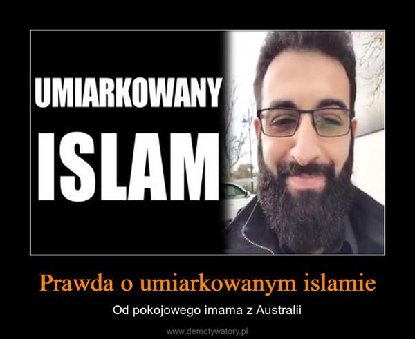 Prawda o umiarkowanym islamie – Od pokojowego imama z Australii