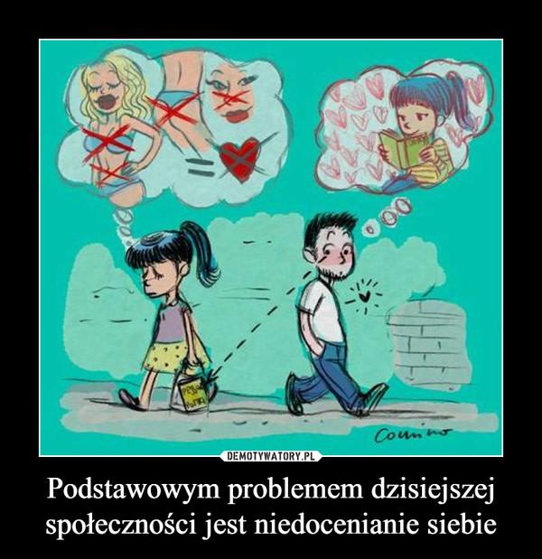 Podstawowym problemem dzisiejszej społeczności jest niedocenianie siebie –