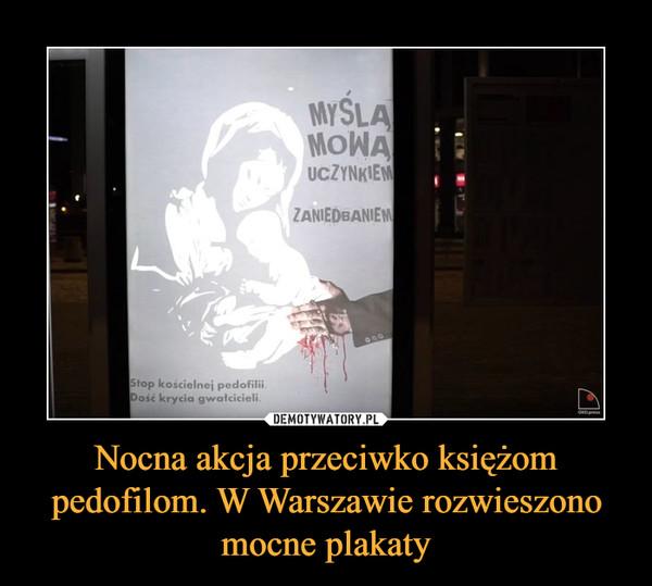 Nocna akcja przeciwko księżom pedofilom. W Warszawie rozwieszono mocne plakaty –  MYŚLĄ MOWĄ UCZYNKIEM ZANIEDBANIEMStop kościelnej pedofiliiDość krycia gwałcicieli