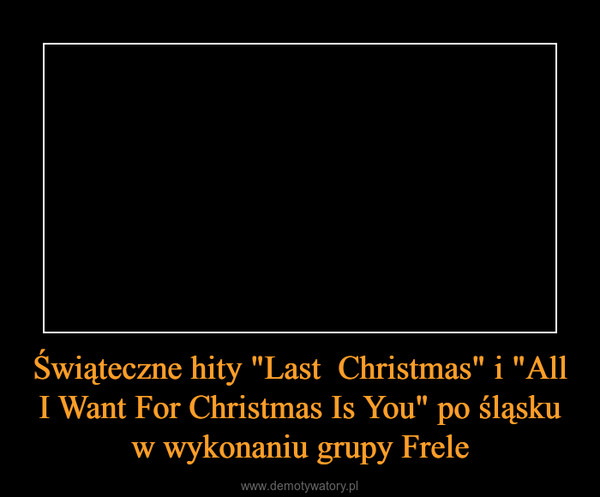 """Świąteczne hity """"Last  Christmas"""" i """"All I Want For Christmas Is You"""" po śląsku w wykonaniu grupy Frele –"""