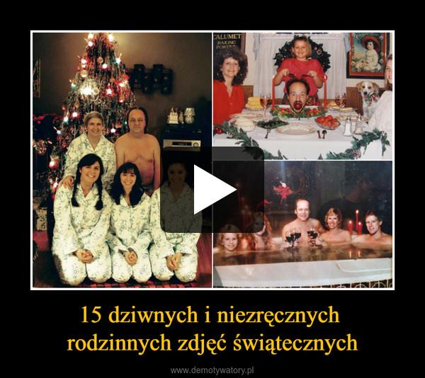 15 dziwnych i niezręcznych rodzinnych zdjęć świątecznych –