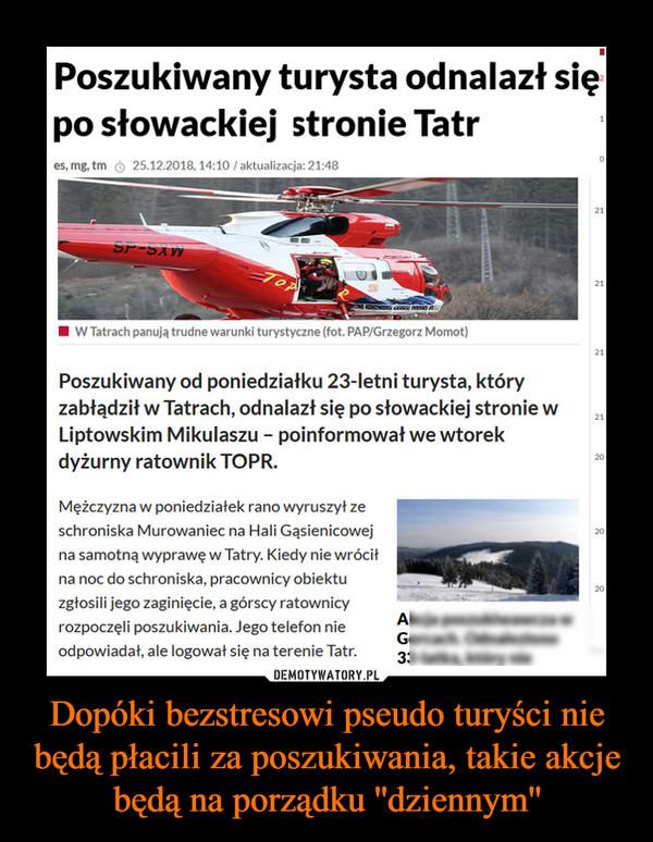 Dopóki bezstresowi pseudo turyści nie będą płacili za poszukiwania, takie akcje będą na porządku ''dziennym'' –  Poszukiwany turysta odnalazł siępo słowackiej stronie Tatres, mg, tm25.12.2018, 14:10 /aktualizacja: 21:48W Tatrach panują trudne warunki turystyczne (fot. PAP/Grzegorz Momot)Poszukiwany od poniedziałku 23-letni turysta, któryzabłądził w Tatrach, odnalazł się po słowackiej stronie wLiptowskim Mikulaszu poinformował we wtorekdyżurny ratownik TOPR.20Mężczyzna w poniedziałek rano wyruszył zeschroniska Murowaniec na Hali Gąsienicowejna samotną wyprawę w Tatry. Kiedy nie wróciłna noc do schroniska, pracownicy obiektuzgłosili jego zaginięcie, a górscy ratownicyrozpoczęli poszukiwania. Jego telefon nieodpowiadał, ale logował się na terenie Tatr.3