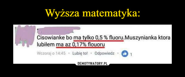 –  Cisowianke bo ma tylko 0,5% fluoru.Muszynianka ktora lubiłem ma az 0,17% fluoru