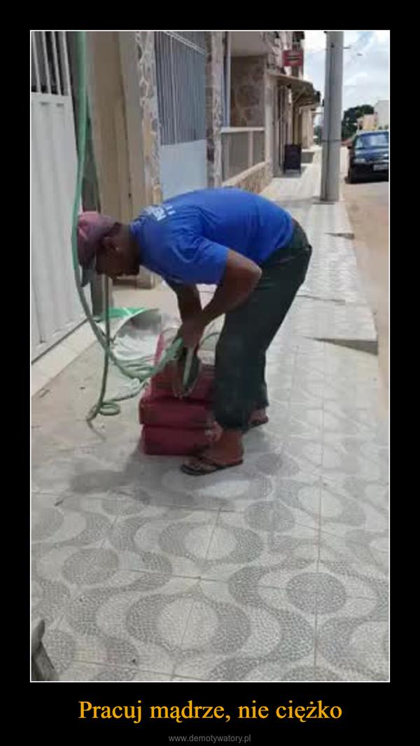 Pracuj mądrze, nie ciężko –