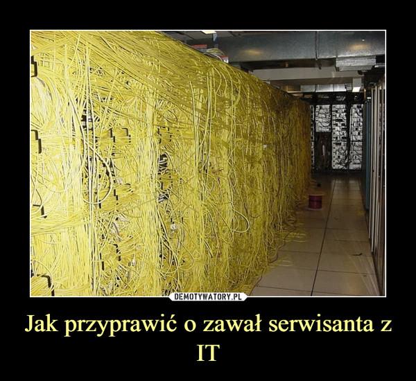 Jak przyprawić o zawał serwisanta z IT –