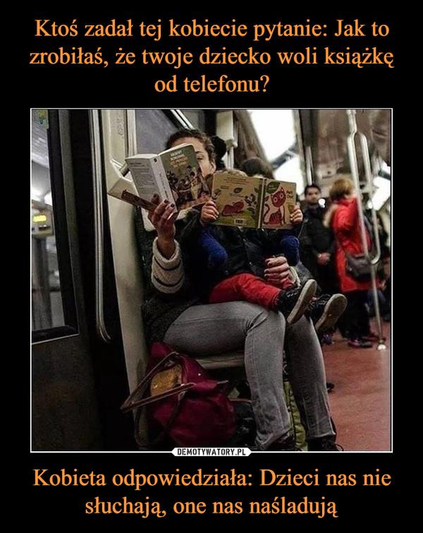 Kobieta odpowiedziała: Dzieci nas nie słuchają, one nas naśladują –