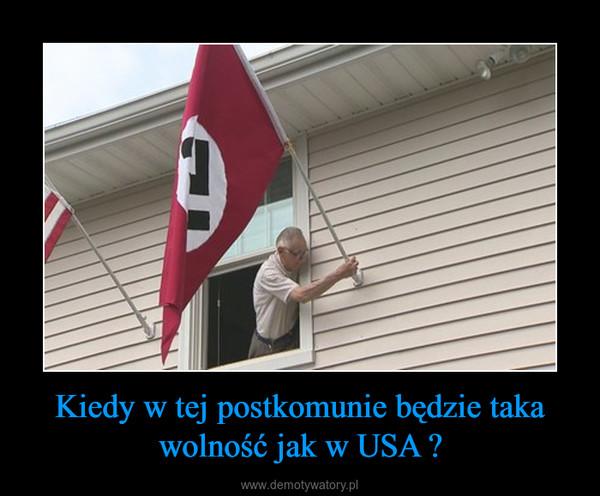 Kiedy w tej postkomunie będzie taka wolność jak w USA ? –