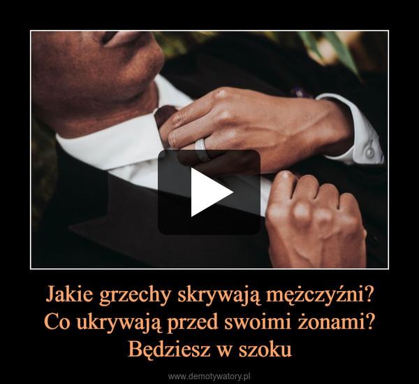 Jakie grzechy skrywają mężczyźni?Co ukrywają przed swoimi żonami?Będziesz w szoku –