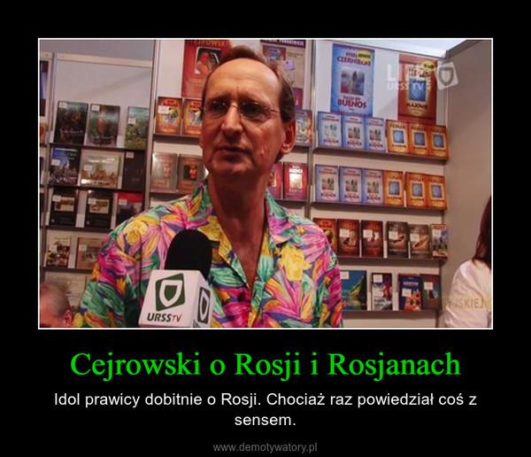 Cejrowski o Rosji i Rosjanach – Idol prawicy dobitnie o Rosji. Chociaż raz powiedział coś z sensem.