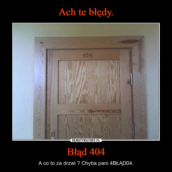 Błąd 404 – A co to za drzwi ? Chyba pani 4BŁĄD04.
