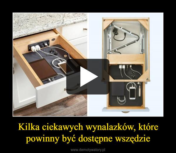 Kilka ciekawych wynalazków, które powinny być dostępne wszędzie –