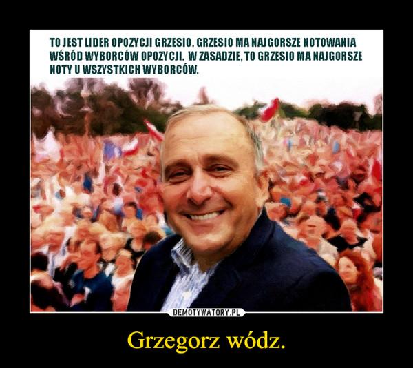 Grzegorz wódz. –