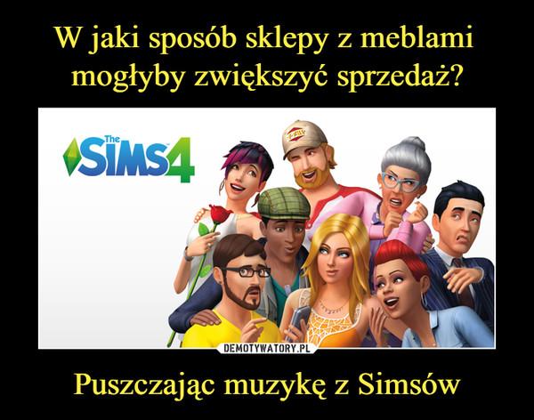 Puszczając muzykę z Simsów –