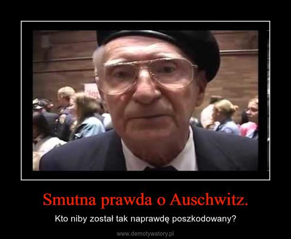 Smutna prawda o Auschwitz. – Kto niby został tak naprawdę poszkodowany?