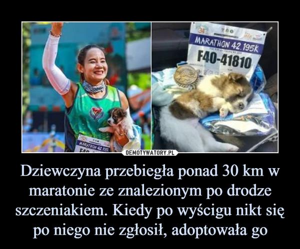 Dziewczyna przebiegła ponad 30 km w maratonie ze znalezionym po drodze szczeniakiem. Kiedy po wyścigu nikt się po niego nie zgłosił, adoptowała go –